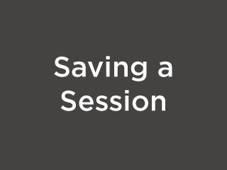 Saving a Session